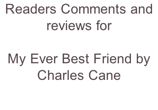 Readers Comments and reviews for  My Ever Best Friend by Charles Cane